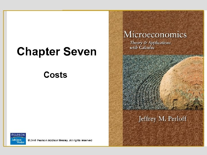 Chapter Seven Costs © 2008 Pearson Addison Wesley. All rights reserved