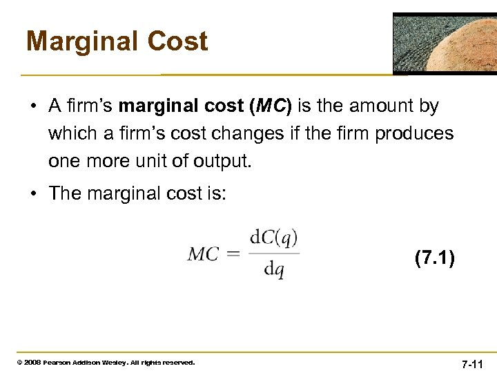 Marginal Cost • A firm's marginal cost (MC) is the amount by which a