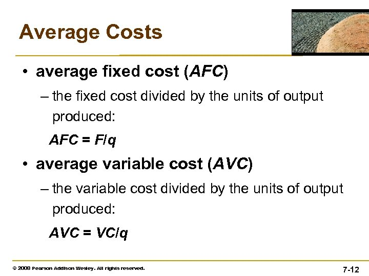 Average Costs • average fixed cost (AFC) – the fixed cost divided by the