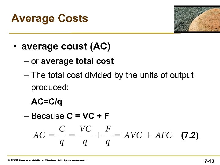 Average Costs • average coust (AC) – or average total cost – The total