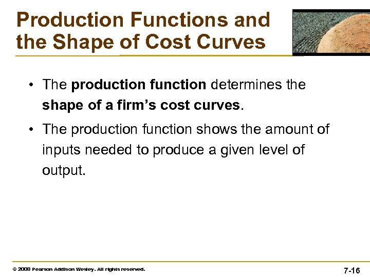 Production Functions and the Shape of Cost Curves • The production function determines the