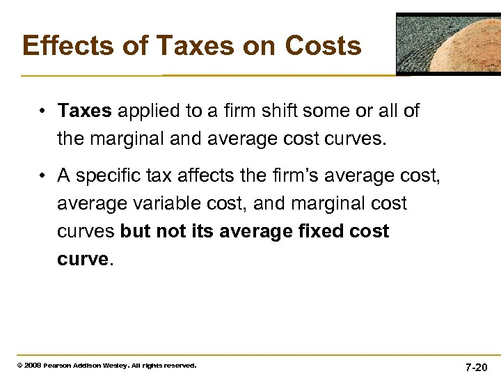 Effects of Taxes on Costs • Taxes applied to a firm shift some or