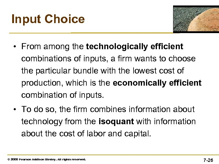 Input Choice • From among the technologically efficient combinations of inputs, a firm wants