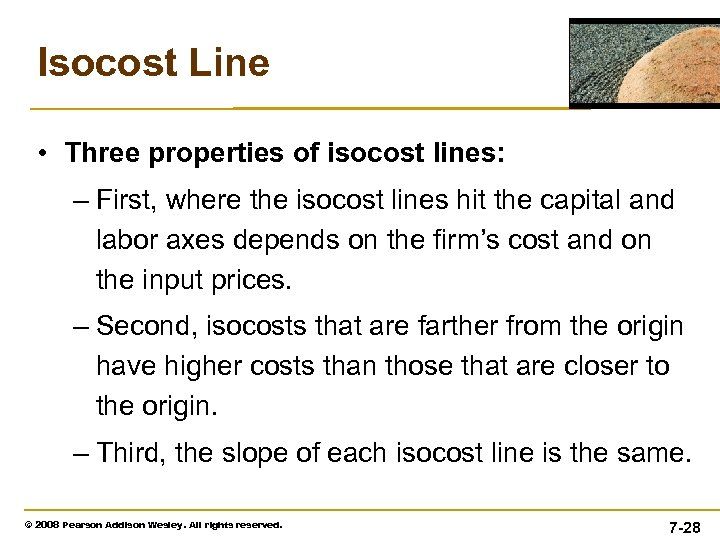 Isocost Line • Three properties of isocost lines: – First, where the isocost lines