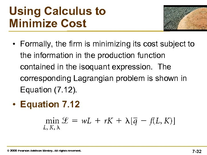 Using Calculus to Minimize Cost • Formally, the firm is minimizing its cost subject