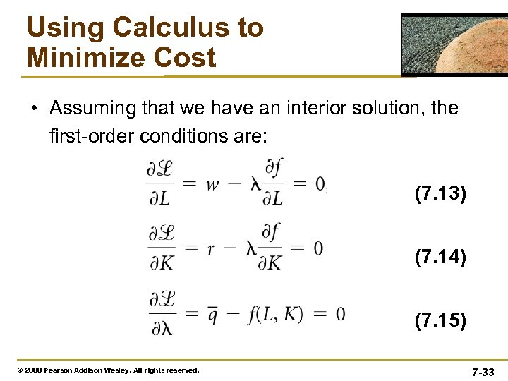 Using Calculus to Minimize Cost • Assuming that we have an interior solution, the