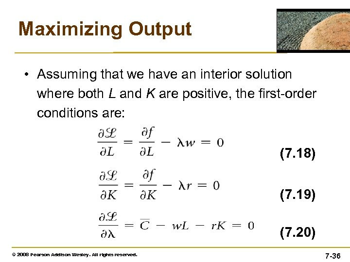 Maximizing Output • Assuming that we have an interior solution where both L and