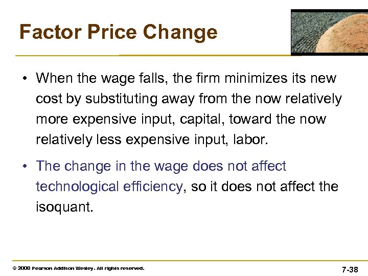 Factor Price Change • When the wage falls, the firm minimizes its new cost