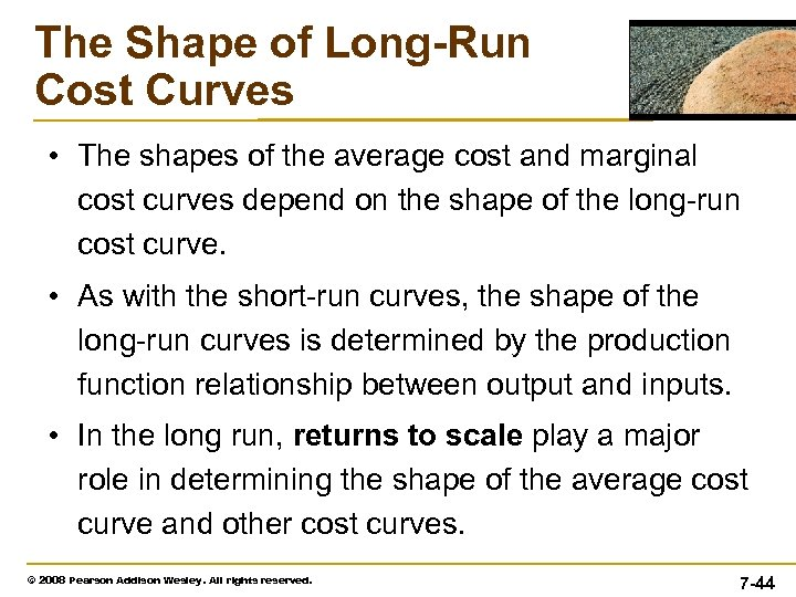 The Shape of Long-Run Cost Curves • The shapes of the average cost and