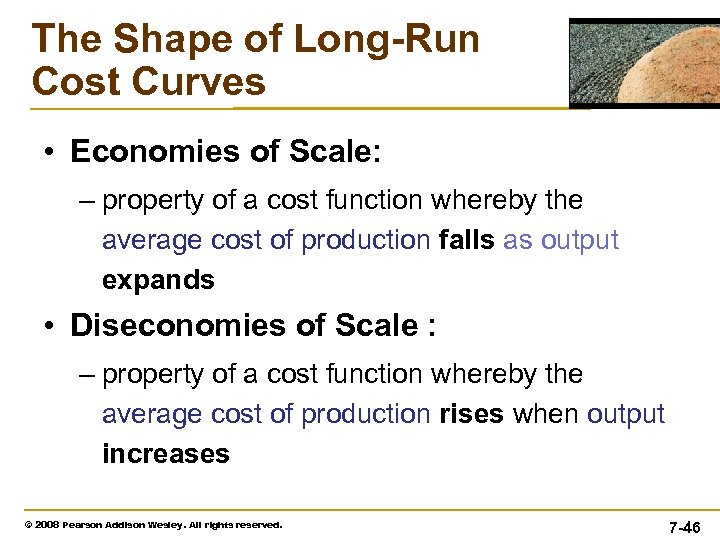 The Shape of Long-Run Cost Curves • Economies of Scale: – property of a