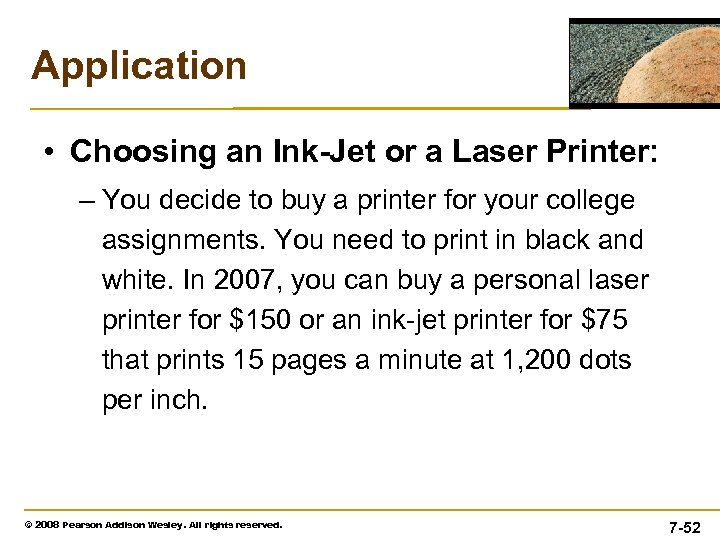 Application • Choosing an Ink-Jet or a Laser Printer: – You decide to buy
