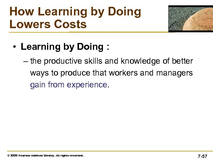 How Learning by Doing Lowers Costs • Learning by Doing : – the productive