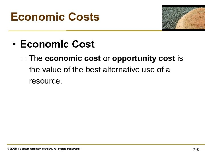 Economic Costs • Economic Cost – The economic cost or opportunity cost is the