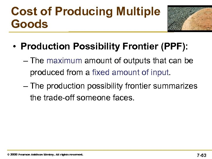 Cost of Producing Multiple Goods • Production Possibility Frontier (PPF): – The maximum amount