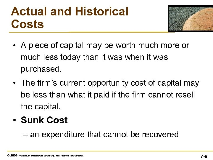 Actual and Historical Costs • A piece of capital may be worth much more