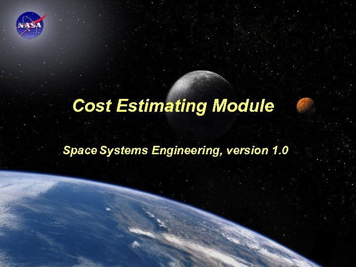 Cost Estimating Module Space Systems Engineering, version 1. 0 Space Systems Engineering: Cost Estimating