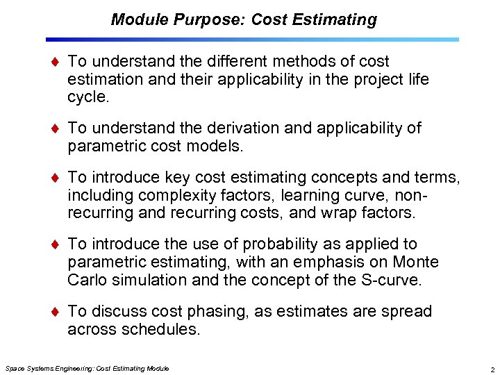 Module Purpose: Cost Estimating To understand the different methods of cost estimation and their