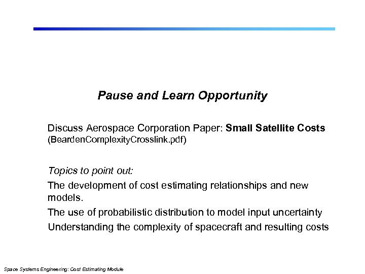 Pause and Learn Opportunity Discuss Aerospace Corporation Paper: Small Satellite Costs (Bearden. Complexity. Crosslink.