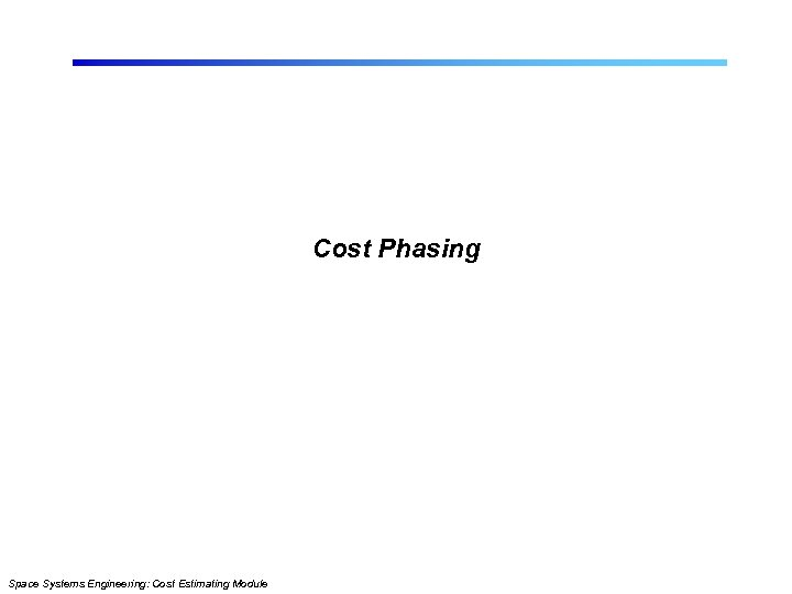 Cost Phasing Space Systems Engineering: Cost Estimating Module
