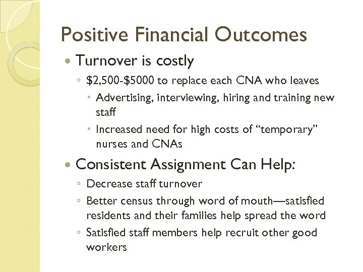 Positive Financial Outcomes Turnover is costly ◦ $2, 500 -$5000 to replace each CNA