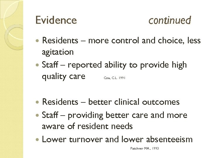 Evidence continued Residents – more control and choice, less agitation Staff – reported ability