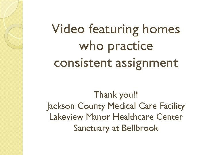 Video featuring homes who practice consistent assignment Thank you!! Jackson County Medical Care Facility