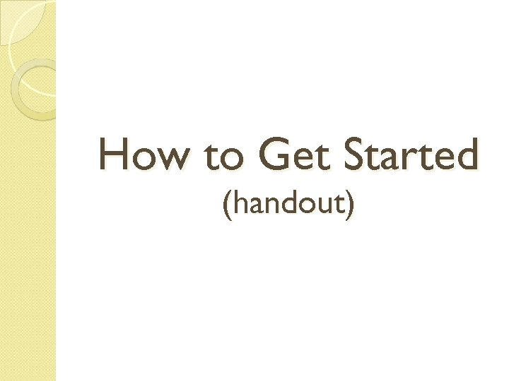 How to Get Started (handout)