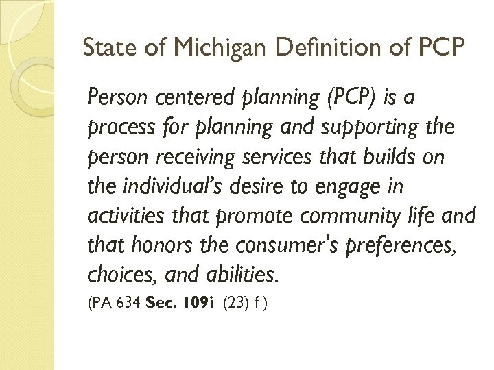 State of Michigan Definition of PCP Person centered planning (PCP) is a process for