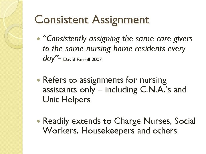 "Consistent Assignment ""Consistently assigning the same care givers to the same nursing home residents"