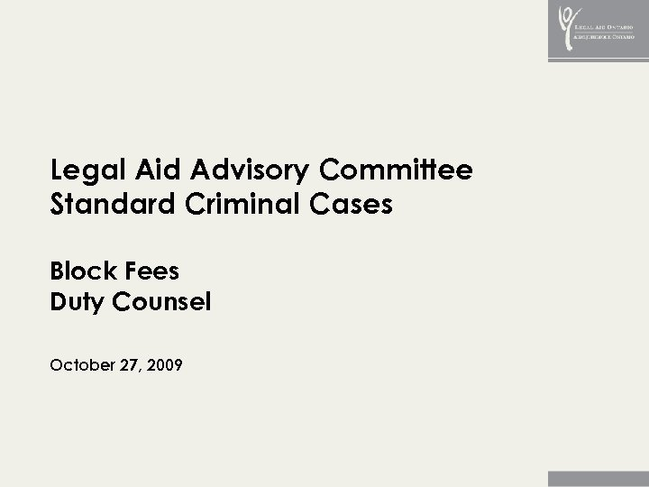 Legal Aid Advisory Committee Standard Criminal Cases Block Fees Duty Counsel October 27, 2009