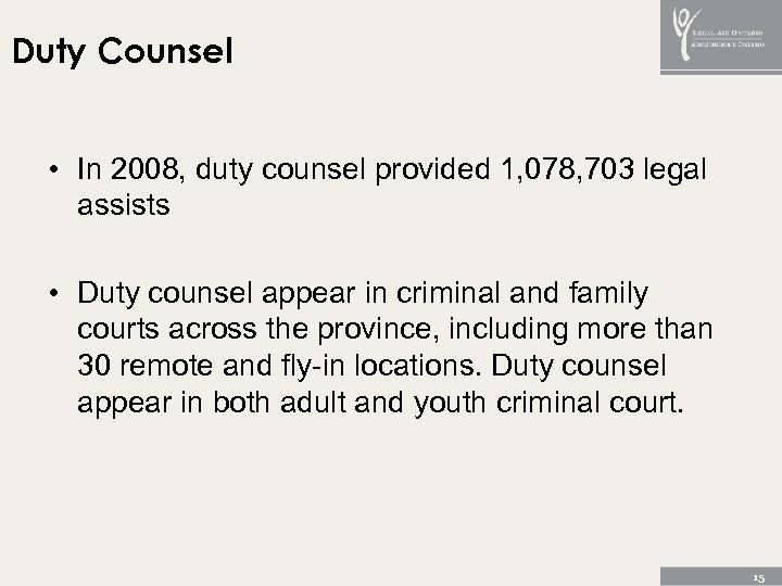 Duty Counsel • In 2008, duty counsel provided 1, 078, 703 legal assists •