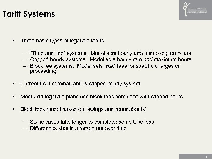 "Tariff Systems • Three basic types of legal aid tariffs: – ""Time and line"""