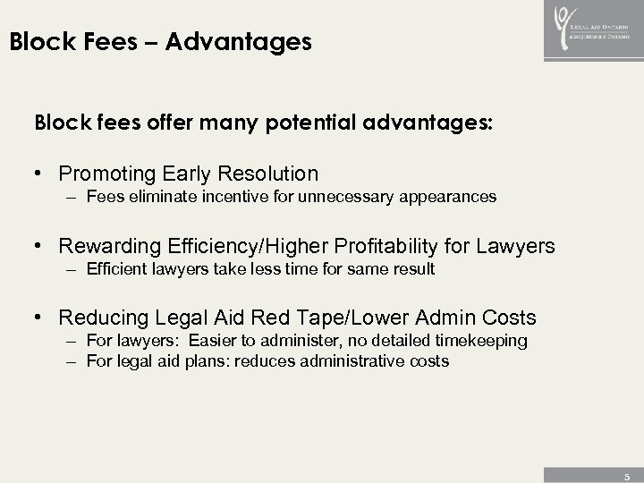 Block Fees – Advantages Block fees offer many potential advantages: • Promoting Early Resolution