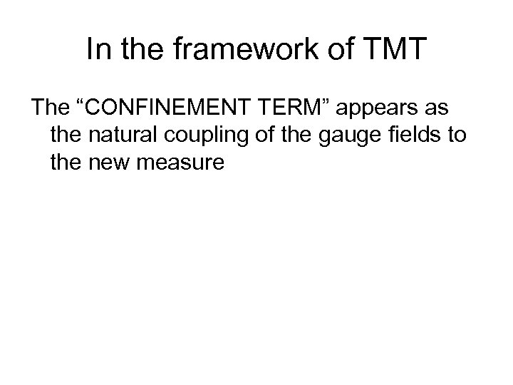 """In the framework of TMT The """"CONFINEMENT TERM"""" appears as the natural coupling of"""