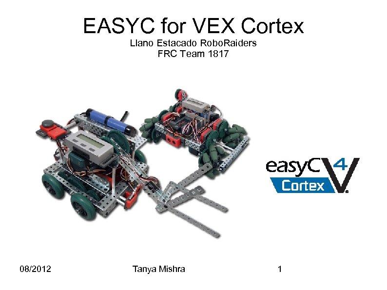 EASYC for VEX Cortex Llano Estacado Robo. Raiders FRC Team 1817 08/2012 Tanya Mishra