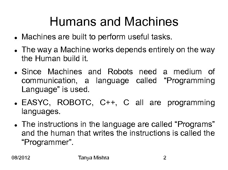 Humans and Machines Machines are built to perform useful tasks. The way a Machine