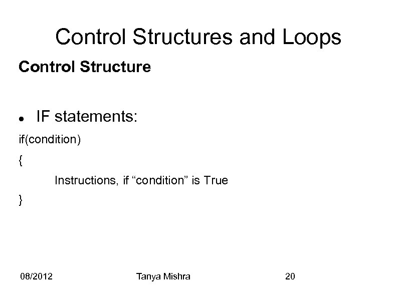 "Control Structures and Loops Control Structure IF statements: if(condition) { Instructions, if ""condition"" is"