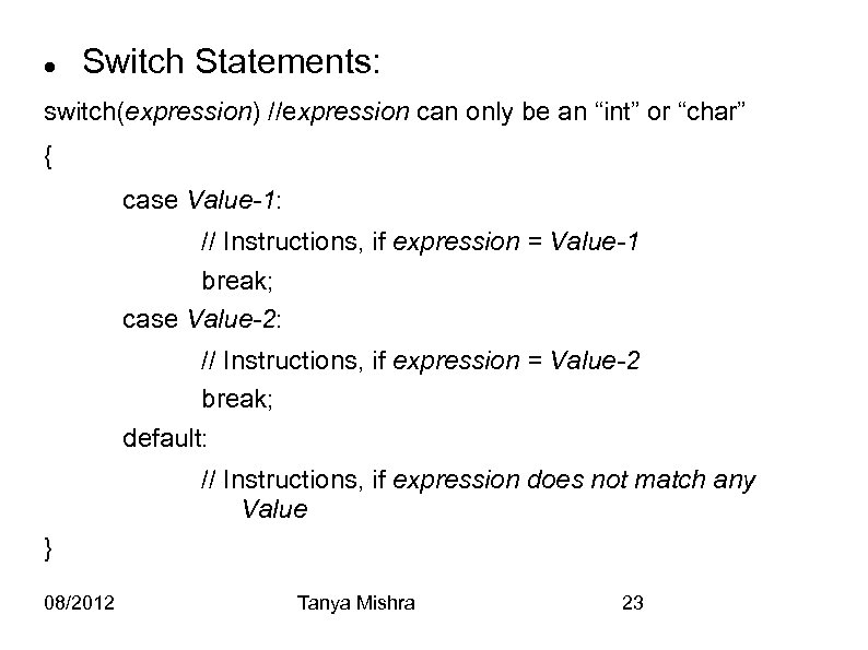 "Switch Statements: switch(expression) //expression can only be an ""int"" or ""char"" { case"