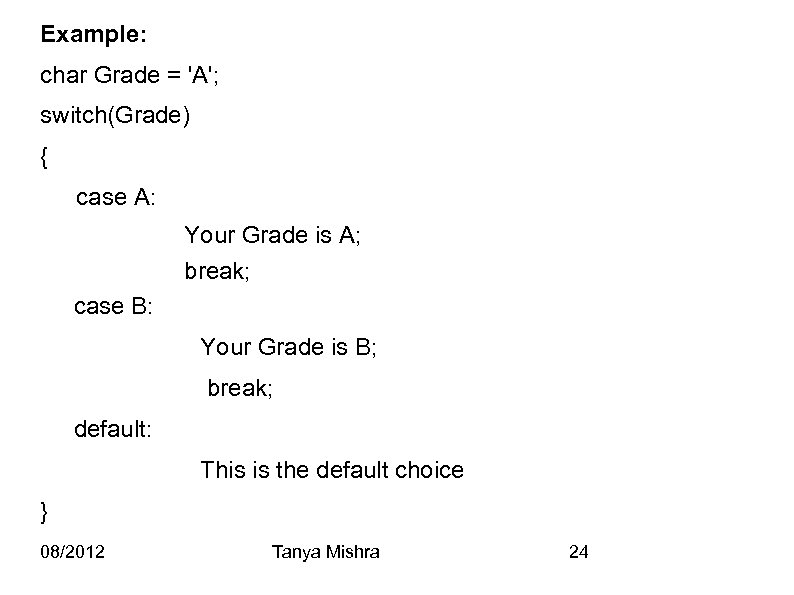 Example: char Grade = 'A'; switch(Grade) { case A: Your Grade is A; break;