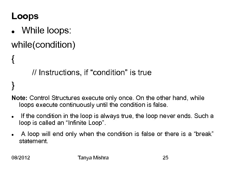 "Loops While loops: while(condition) { // Instructions, if ""condition"" is true } Note: Control"