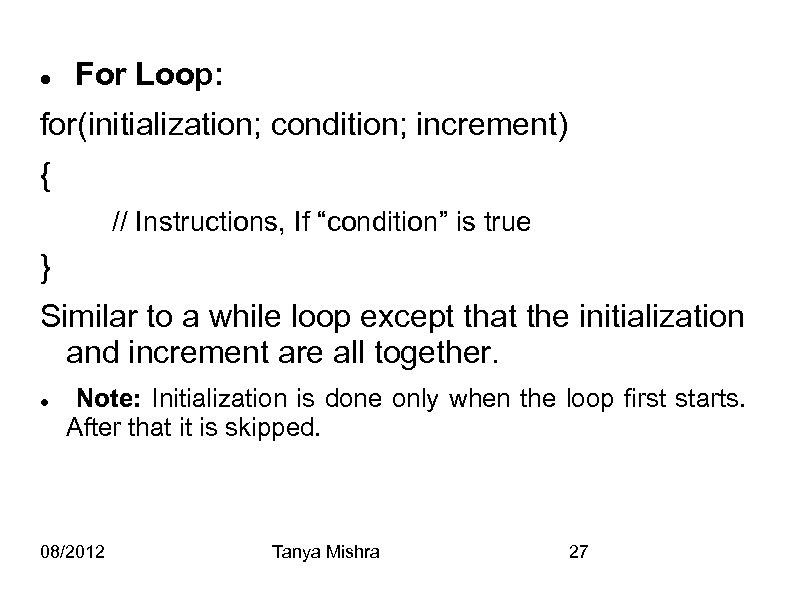 "For Loop: for(initialization; condition; increment) { // Instructions, If ""condition"" is true }"