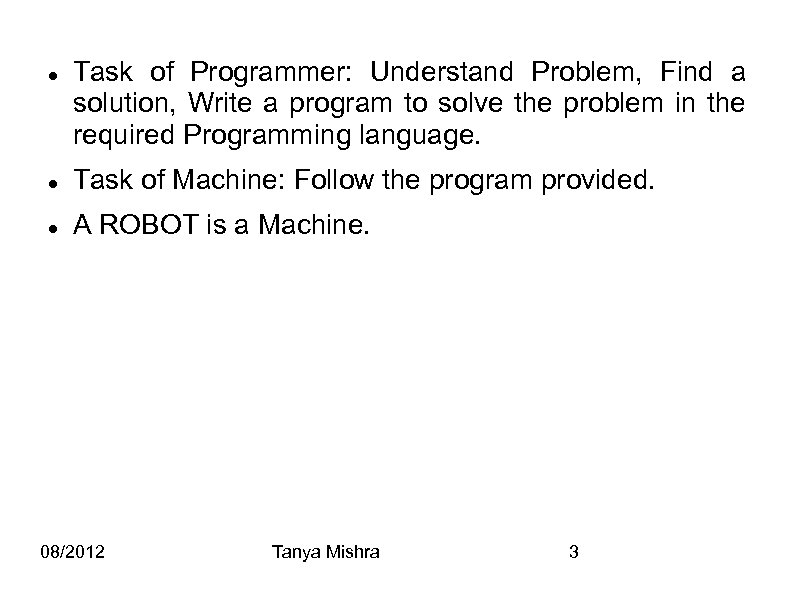 Task of Programmer: Understand Problem, Find a solution, Write a program to solve