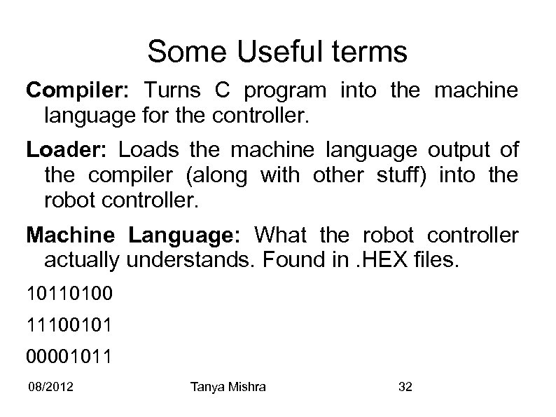 Some Useful terms Compiler: Turns C program into the machine language for the controller.