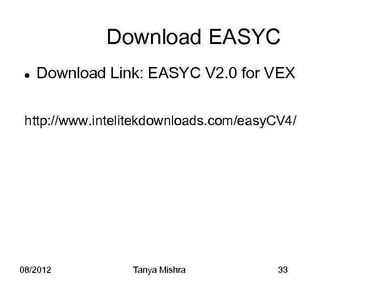 Download EASYC Download Link: EASYC V 2. 0 for VEX http: //www. intelitekdownloads. com/easy.