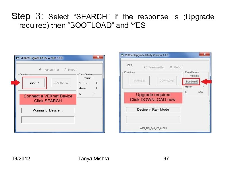 "Step 3: Select ""SEARCH"" if the response is (Upgrade required) then ""BOOTLOAD"" and YES"