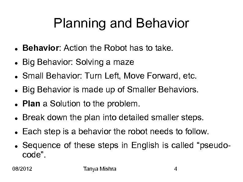 Planning and Behavior: Action the Robot has to take. Big Behavior: Solving a maze
