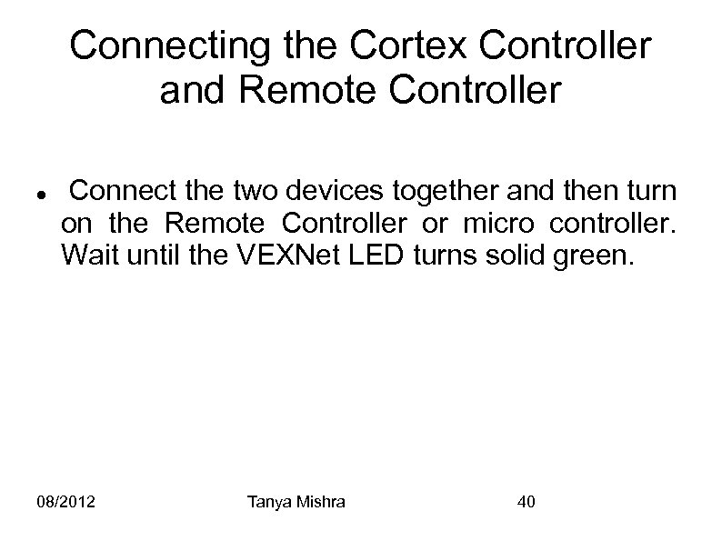 Connecting the Cortex Controller and Remote Controller Connect the two devices together and then