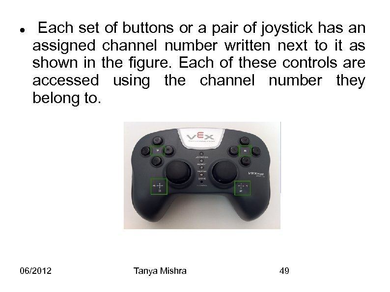 Each set of buttons or a pair of joystick has an assigned channel
