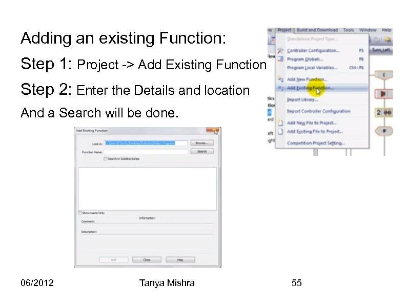 Adding an existing Function: Step 1: Project -> Add Existing Function Step 2: Enter