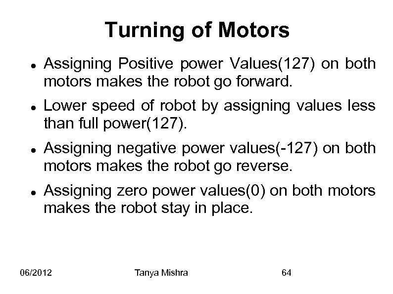 Turning of Motors Assigning Positive power Values(127) on both motors makes the robot go